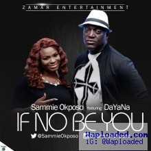 Sammie Okposo - If No Be You ft DaYaNa